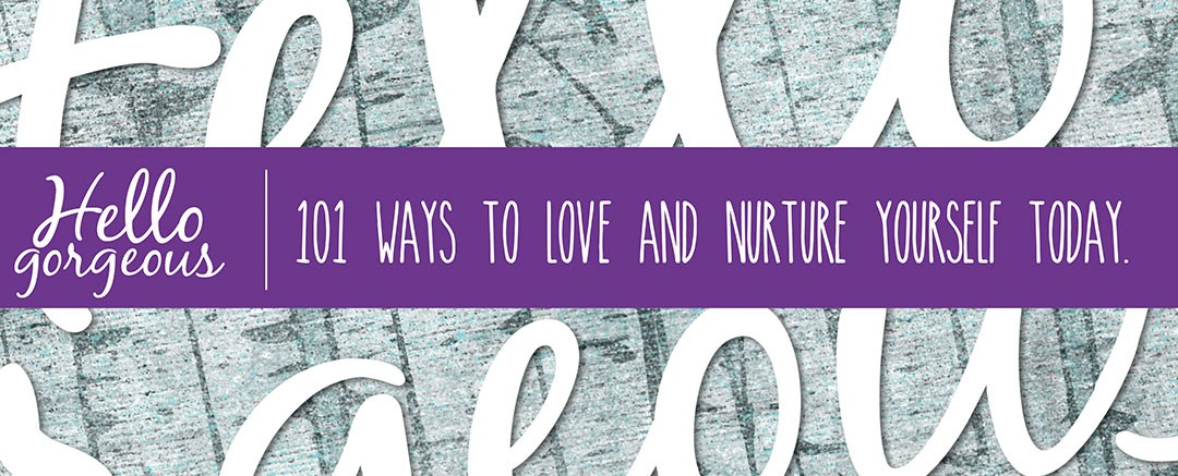 101 Ways to Love and Nurture Yourself Today (Download Checklist)